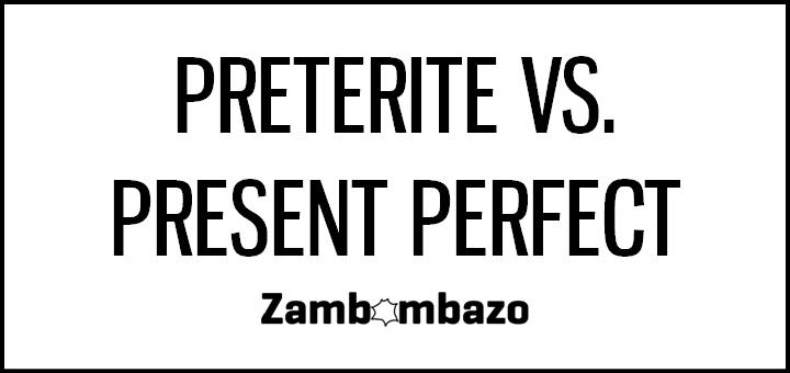 Preterite vs. Present Perfect