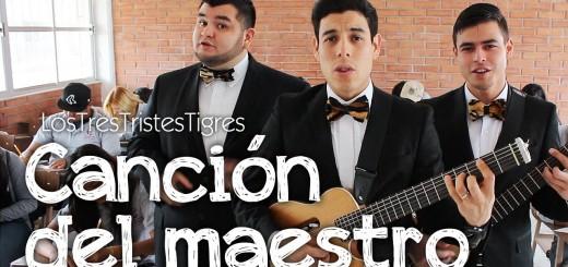 Cancionero: Los Tres Tristes Tigres – Canción del maestro