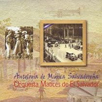 antologia_de_musica_salvadorena_orquesta_matices_de_el_salvador