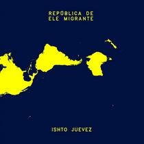 ele_migrante_ishto_juevez