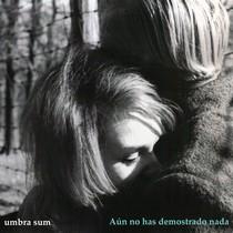 aun_no_has_desmostrado_nada_umbra_sum