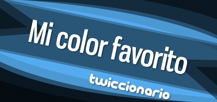 Twiccionario: Mi color favorito