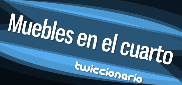 twiccionario_muebles_en_el_cuarto-f