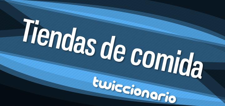 twiccionario_tiendas_de_comida-f