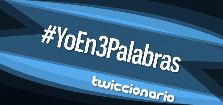 Twiccionario: #YoEn3Palabras