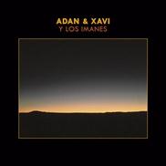 """Adan & Xavi y Los Imanes Adan & Xavi y Los Imanes Francia, México """"Fuera el dolor"""" Country-rock trilingüe con un positivismo que grita 'Fuera el dolor' y 'Feel good'"""
