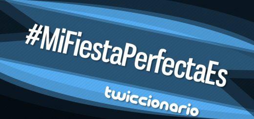 Twiccionario: #MiFiestaPerfectaEs