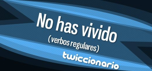 Twiccionario: No has vivido (Verbos regulares)