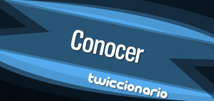 Twiccionario: Conocer