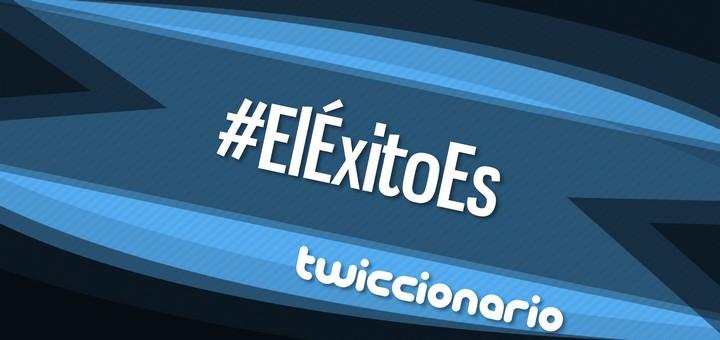 Twiccionario: #ElÉxitoEs