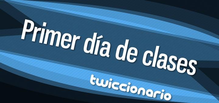 Twiccionario: Primer día de clases