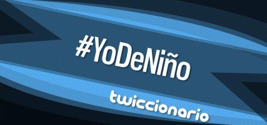 Twiccionario: #YoDeNiño