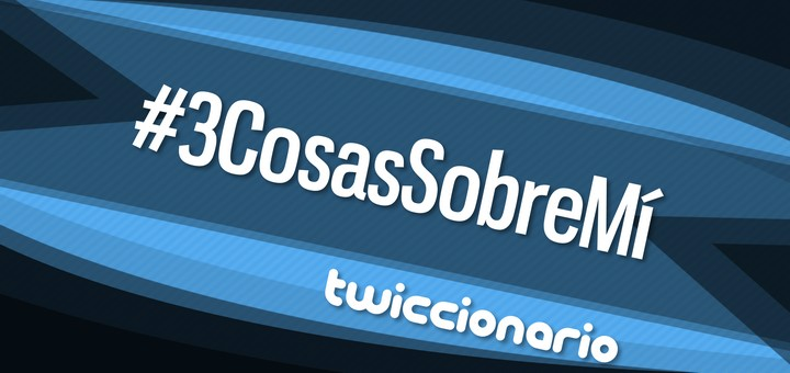Twiccionario: #3CosasSobreMí