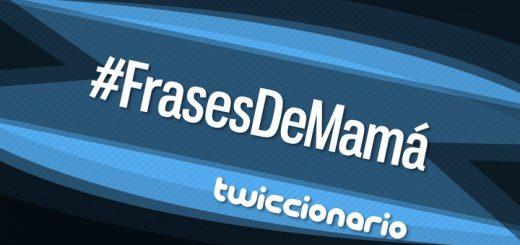 Twiccionario: #FrasesDeMamá